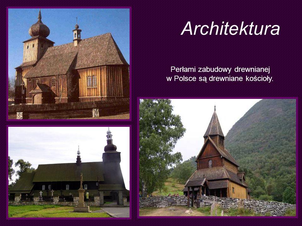 Architektura Perłami zabudowy drewnianej w Polsce są drewniane kościoły.