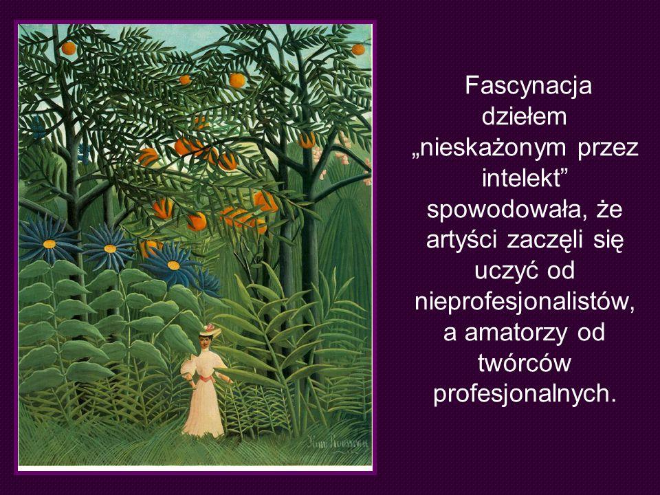 Fascynacja dziełem nieskażonym przez intelekt spowodowała, że artyści zaczęli się uczyć od nieprofesjonalistów, a amatorzy od twórców profesjonalnych.