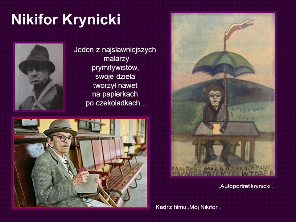 Nikifor Krynicki Kadr z filmu Mój Nikifor. Autoportret krynicki. Jeden z najsławniejszych malarzy prymitywistów, swoje dzieła tworzył nawet na papierk