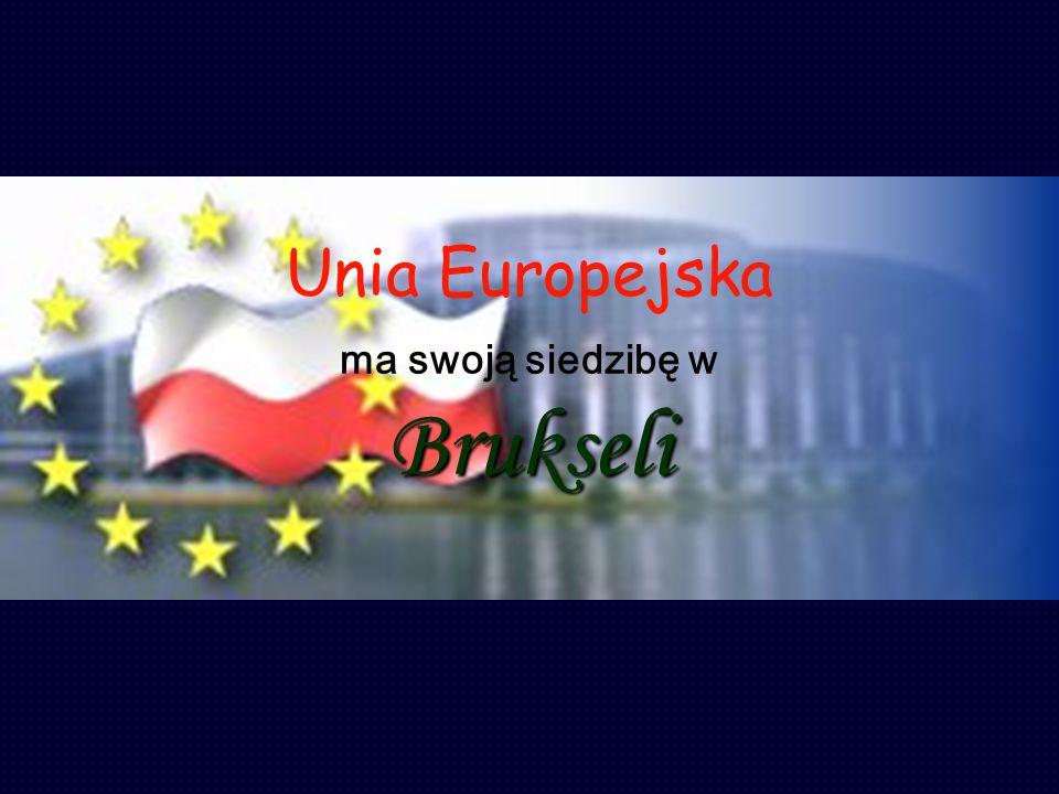 Brukseli Unia Europejska ma swoją siedzibę w Brukseli