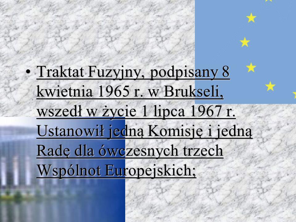 Traktat Fuzyjny, podpisany 8 kwietnia 1965 r.w Brukseli, wszedł w życie 1 lipca 1967 r.