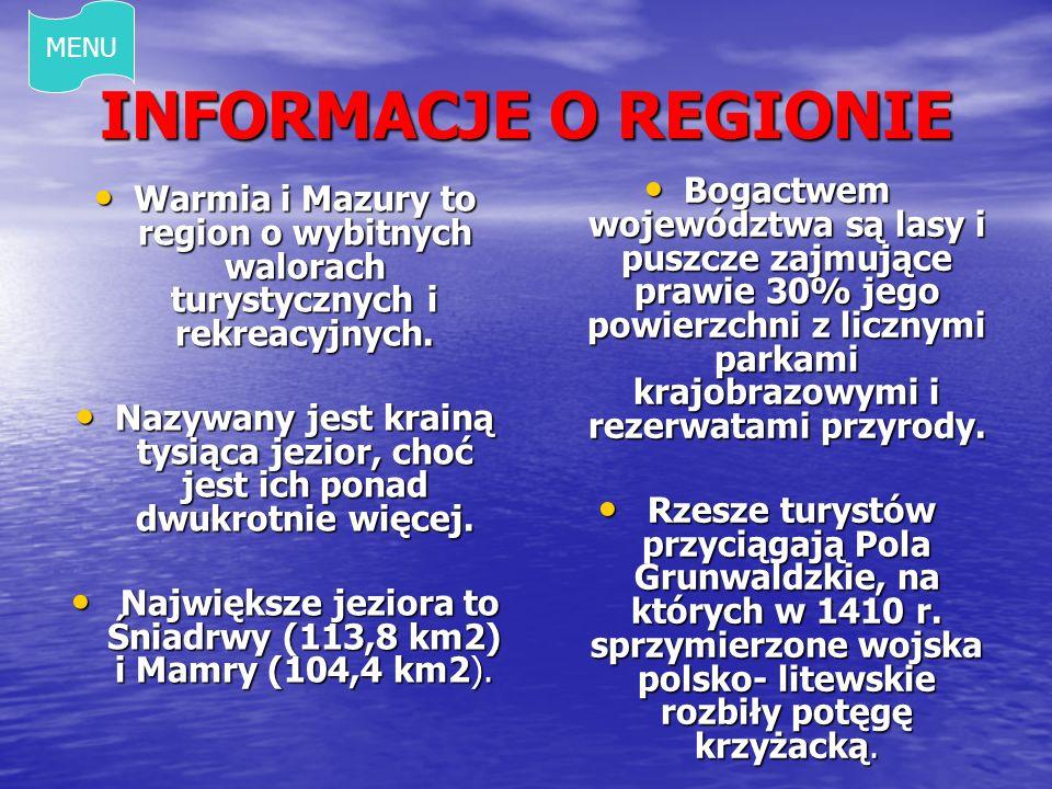 INFORMACJE O REGIONIE Warmia i Mazury to region o wybitnych walorach turystycznych i rekreacyjnych. Warmia i Mazury to region o wybitnych walorach tur