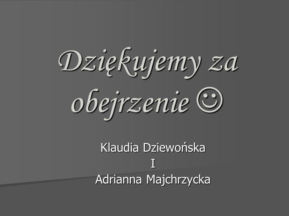 Dziękujemy za obejrzenie Dziękujemy za obejrzenie Klaudia Dziewońska I Adrianna Majchrzycka