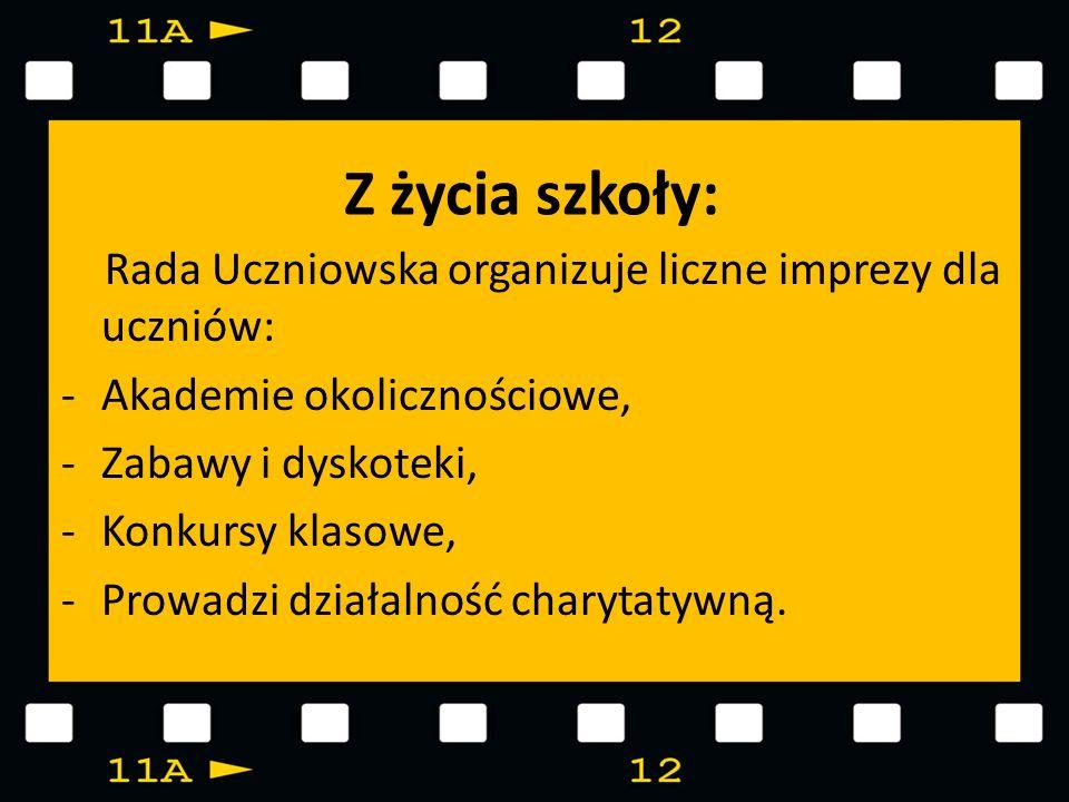 Z życia szkoły: Rada Uczniowska organizuje liczne imprezy dla uczniów: -Akademie okolicznościowe, -Zabawy i dyskoteki, -Konkursy klasowe, -Prowadzi dz
