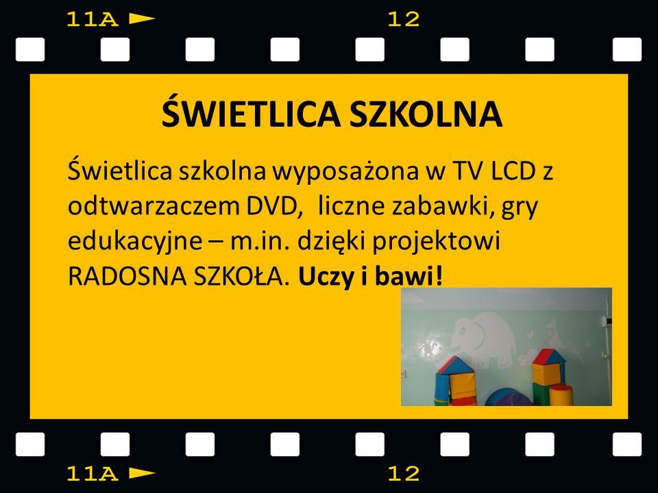 ŚWIETLICA SZKOLNA Świetlica szkolna wyposażona w TV LCD z odtwarzaczem DVD, liczne zabawki, gry edukacyjne – m.in. dzięki projektowi RADOSNA SZKOŁA. U