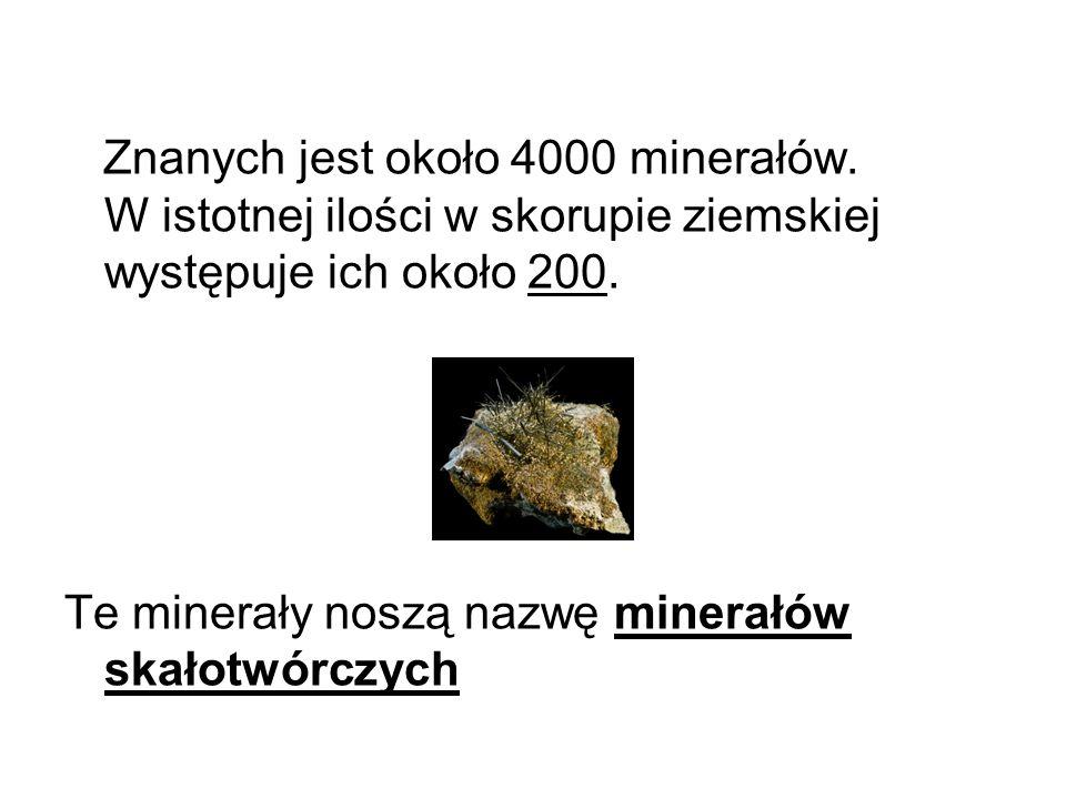 Znanych jest około 4000 minerałów. W istotnej ilości w skorupie ziemskiej występuje ich około 200. Te minerały noszą nazwę minerałów skałotwórczych