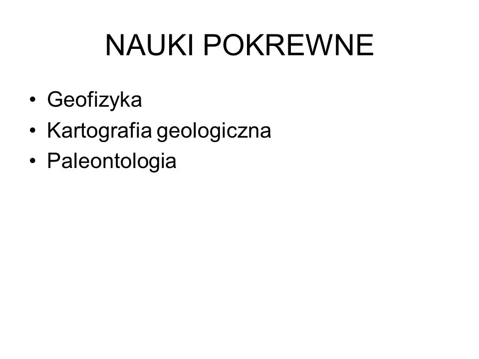 NAUKI POKREWNE Geofizyka Kartografia geologiczna Paleontologia