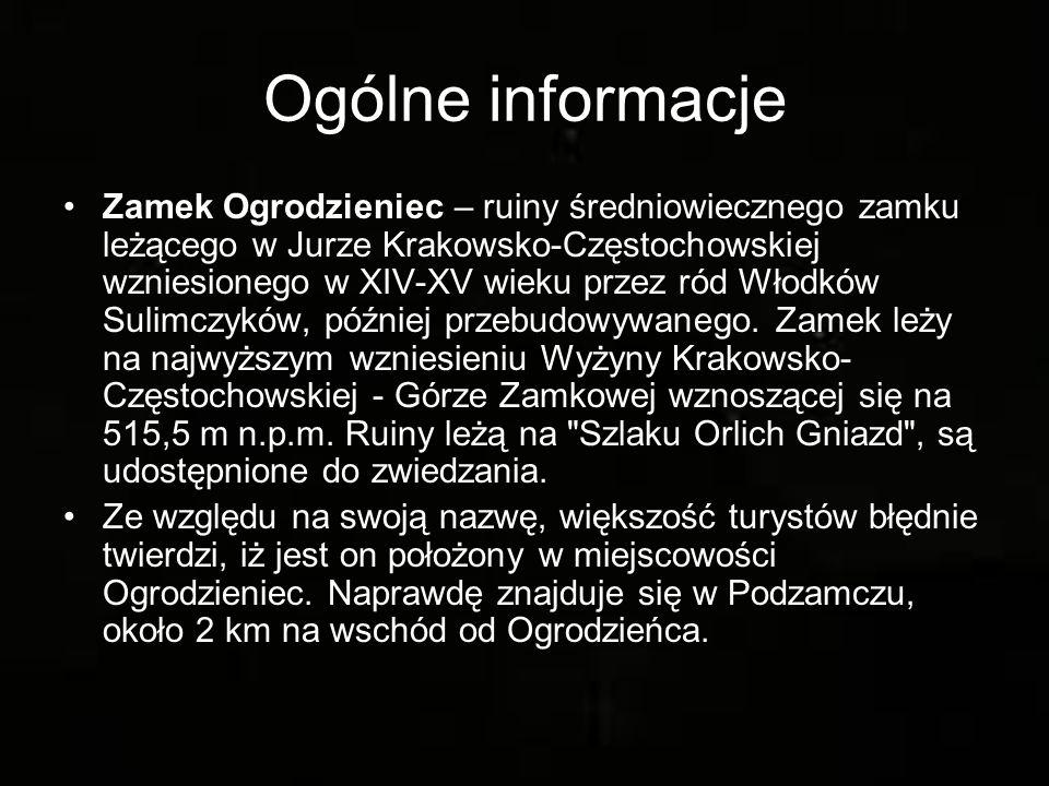 Ogólne informacje Zamek Ogrodzieniec – ruiny średniowiecznego zamku leżącego w Jurze Krakowsko-Częstochowskiej wzniesionego w XIV-XV wieku przez ród Włodków Sulimczyków, później przebudowywanego.