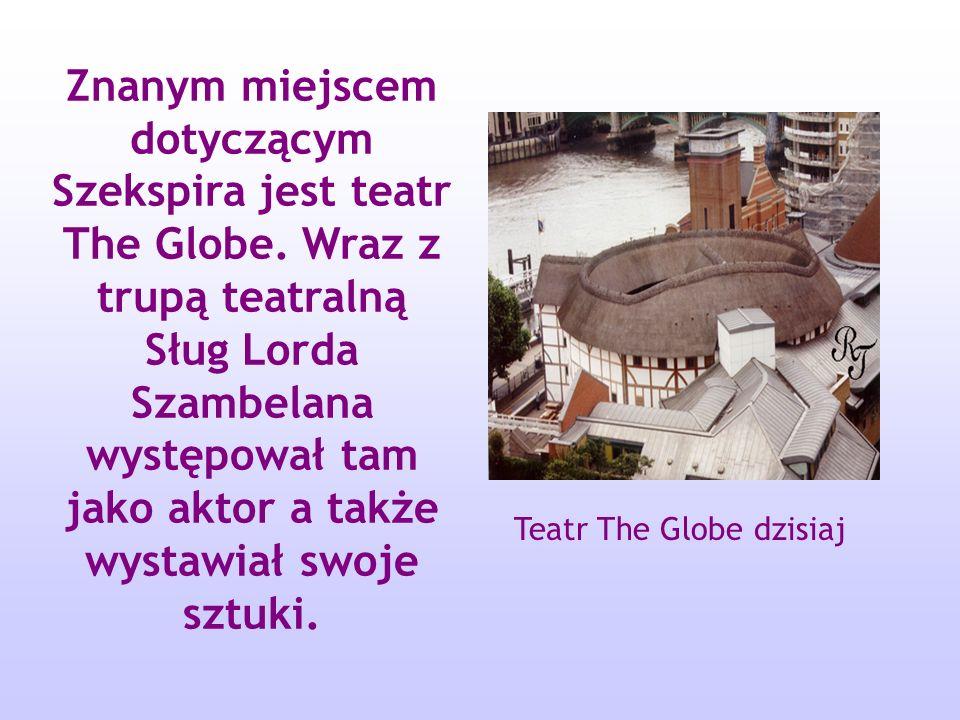 Znanym miejscem dotyczącym Szekspira jest teatr The Globe.