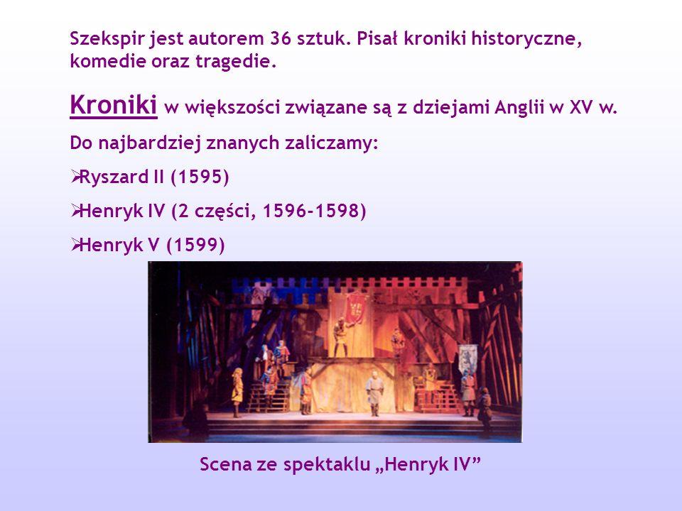 Szekspir jest autorem 36 sztuk.Pisał kroniki historyczne, komedie oraz tragedie.
