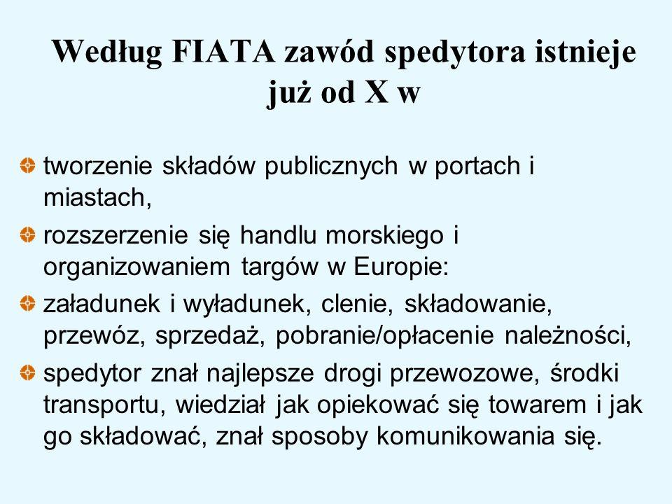 Według FIATA zawód spedytora istnieje już od X w tworzenie składów publicznych w portach i miastach, rozszerzenie się handlu morskiego i organizowanie