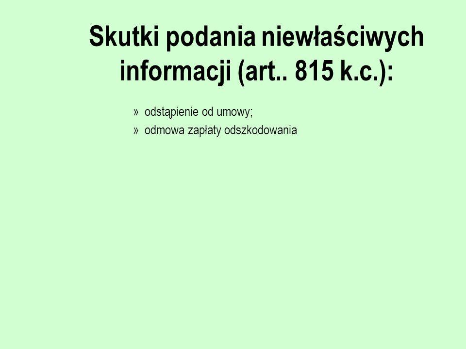 Skutki podania niewłaściwych informacji (art.. 815 k.c.): »odstąpienie od umowy; »odmowa zapłaty odszkodowania