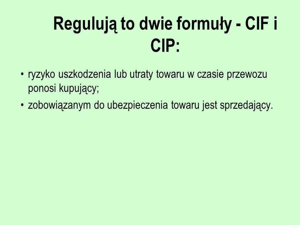 Regulują to dwie formuły - CIF i CIP: ryzyko uszkodzenia lub utraty towaru w czasie przewozu ponosi kupujący; zobowiązanym do ubezpieczenia towaru jes