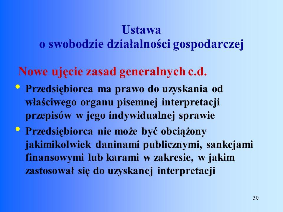 30 Nowe ujęcie zasad generalnych c.d. Przedsiębiorca ma prawo do uzyskania od właściwego organu pisemnej interpretacji przepisów w jego indywidualnej
