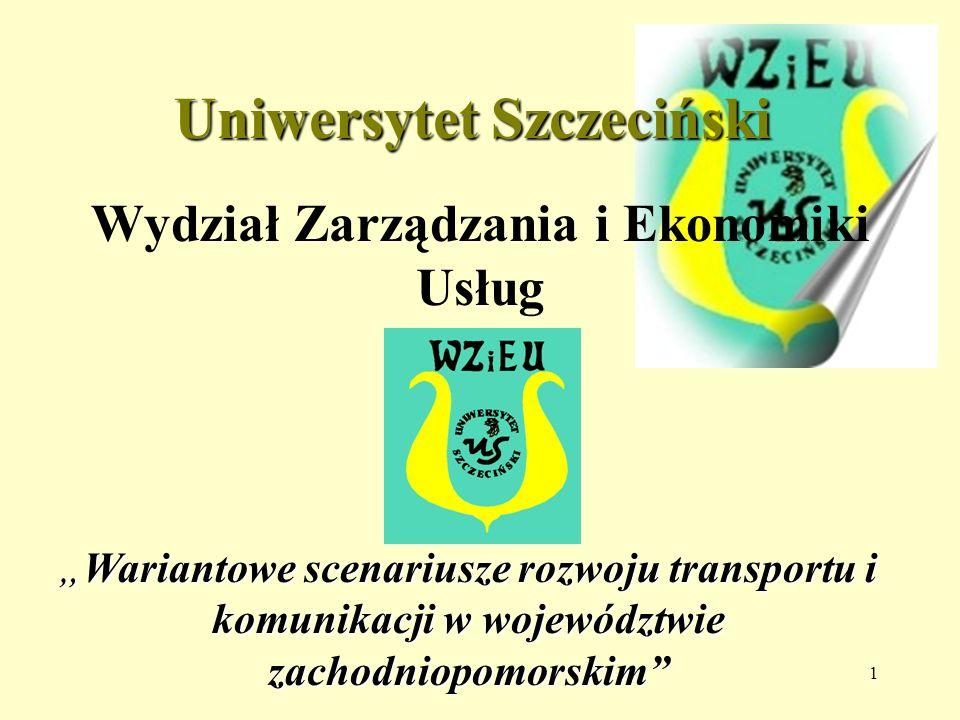 1 Uniwersytet Szczeciński Wydział Zarządzania i Ekonomiki Usług Wariantowe scenariusze rozwoju transportu i komunikacji w województwie zachodniopomorskimWariantowe scenariusze rozwoju transportu i komunikacji w województwie zachodniopomorskim