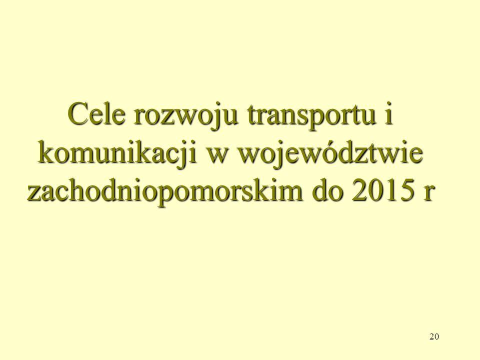 20 Cele rozwoju transportu i komunikacji w województwie zachodniopomorskim do 2015 r