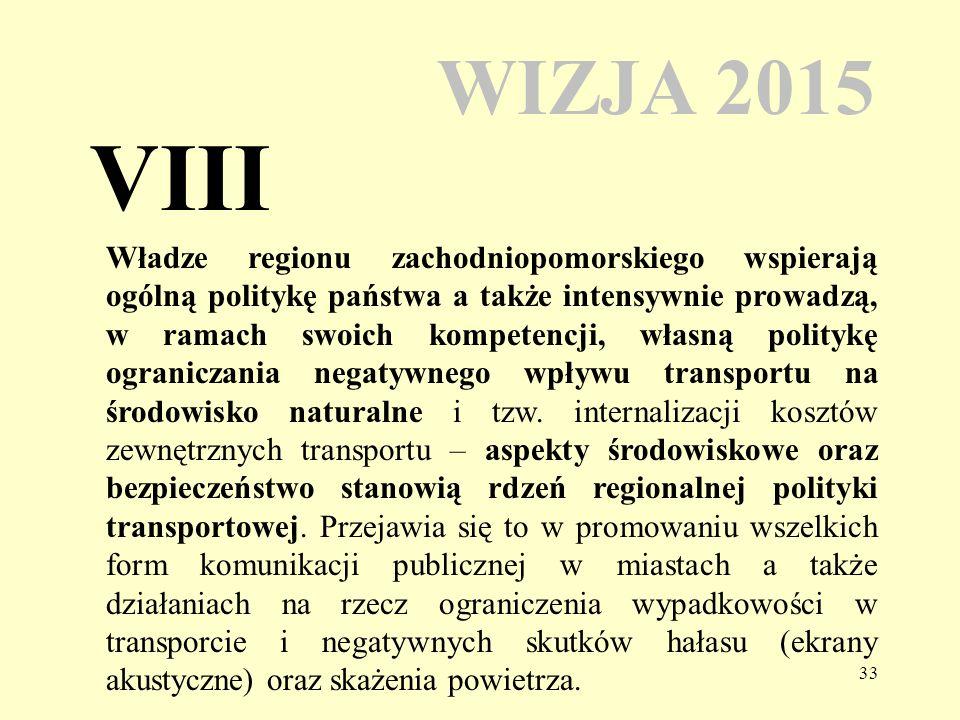 33 WIZJA 2015 Władze regionu zachodniopomorskiego wspierają ogólną politykę państwa a także intensywnie prowadzą, w ramach swoich kompetencji, własną
