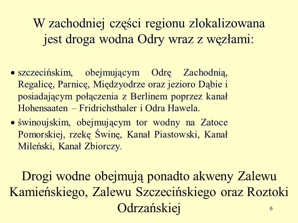 6 W zachodniej części regionu zlokalizowana jest droga wodna Odry wraz z węzłami: szczecińskim, obejmującym Odrę Zachodnią, Regalicę, Parnicę, Międzyo