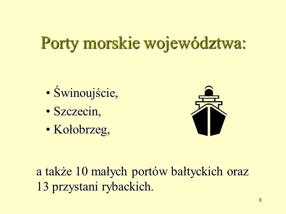 8 Porty morskie województwa: Świnoujście, Świnoujście, Szczecin, Szczecin, Kołobrzeg, Kołobrzeg, a także 10 małych portów bałtyckich oraz 13 przystani rybackich.