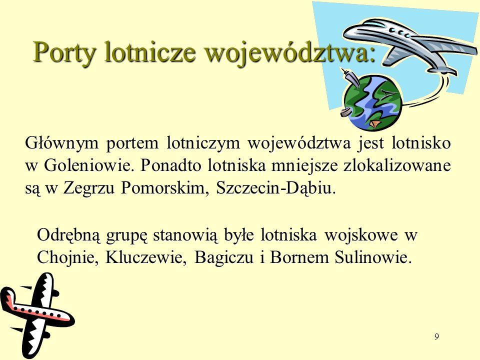 9 Głównym portem lotniczym województwa jest lotnisko w Goleniowie. Ponadto lotniska mniejsze zlokalizowane są w Zegrzu Pomorskim, Szczecin-Dąbiu. Odrę