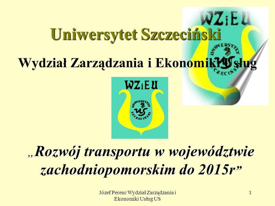 Józef Perenc Wydział Zarządzania i Ekonomiki Usług US 1 Uniwersytet Szczeciński Wydział Zarządzania i Ekonomiki Usług Rozwój transportu w województwie