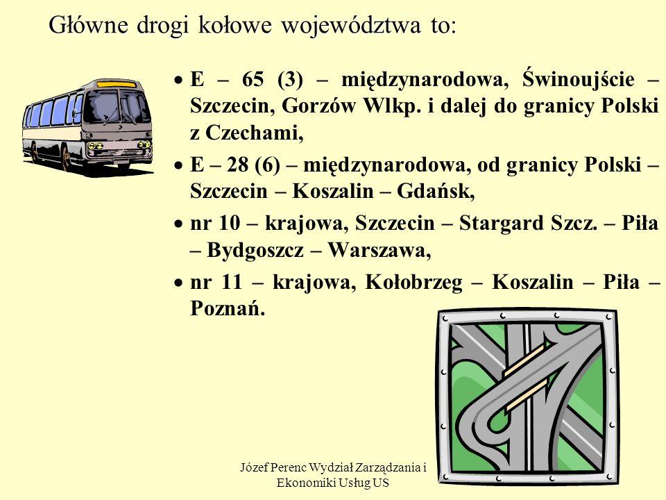 Józef Perenc Wydział Zarządzania i Ekonomiki Usług US 3 Główne drogi kołowe województwa to: E – 65 (3) – międzynarodowa, Świnoujście – Szczecin, Gorzó