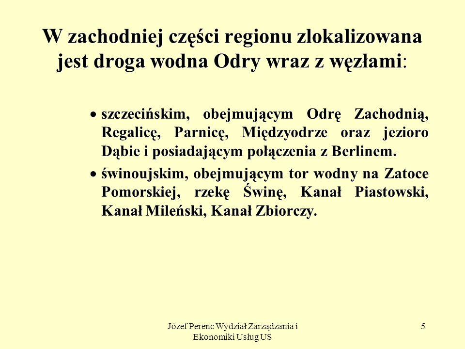 Józef Perenc Wydział Zarządzania i Ekonomiki Usług US 5 W zachodniej części regionu zlokalizowana jest droga wodna Odry wraz z węzłami: szczecińskim,