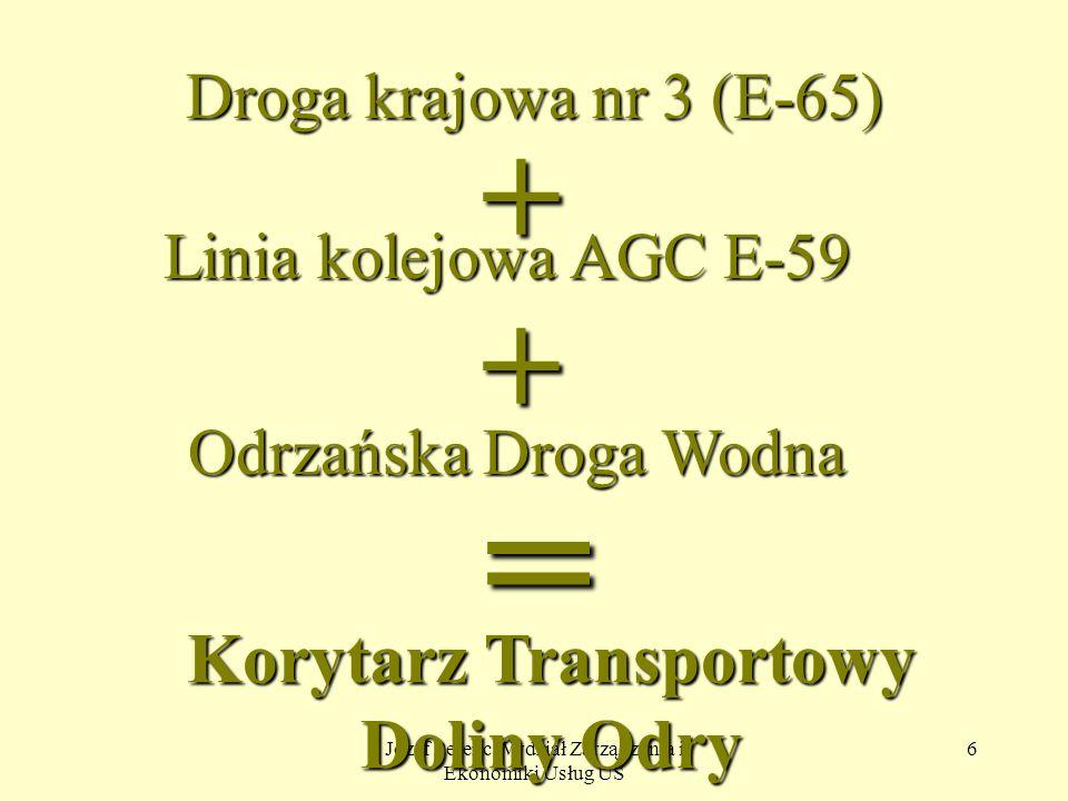 Józef Perenc Wydział Zarządzania i Ekonomiki Usług US 6 Droga krajowa nr 3 (E-65) + Linia kolejowa AGC E-59 + Odrzańska Droga Wodna = Korytarz Transpo