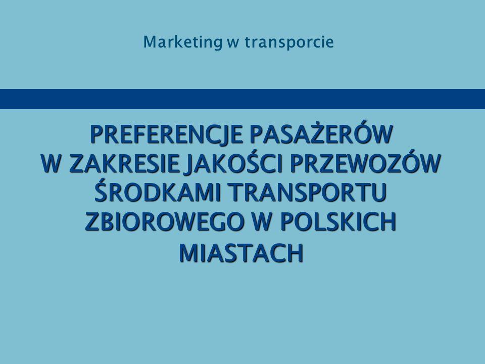 PREFERENCJE PASAŻERÓW W ZAKRESIE JAKOŚCI PRZEWOZÓW ŚRODKAMI TRANSPORTU ZBIOROWEGO W POLSKICH MIASTACH Marketing w transporcie