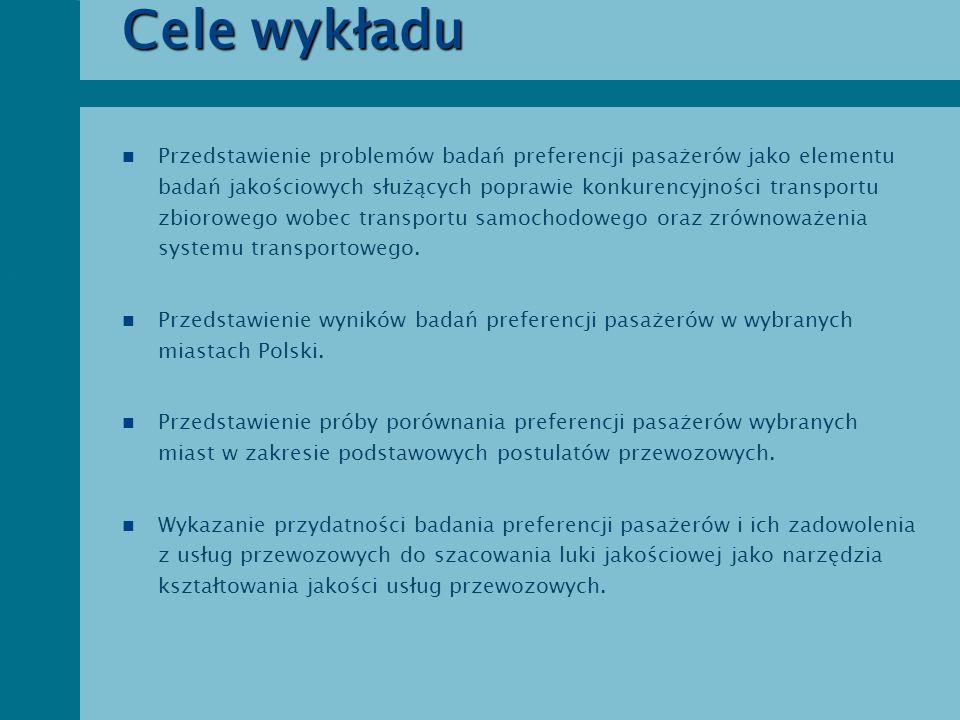 Ważne stwierdzenia mające charakter tez wykładu n Doświadczenia i tendencje europejskie w zakresie badań jakościowych w transporcie zbiorowym wskazują na zwrócenie uwagi w polskich warunkach na badania preferencji pasażerów.