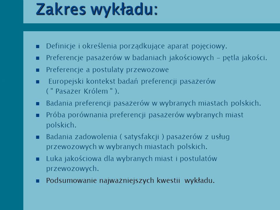Zakres wykładu: n Definicje i określenia porządkujące aparat pojęciowy. n Preferencje pasażerów w badaniach jakościowych - pętla jakości. n Preferencj