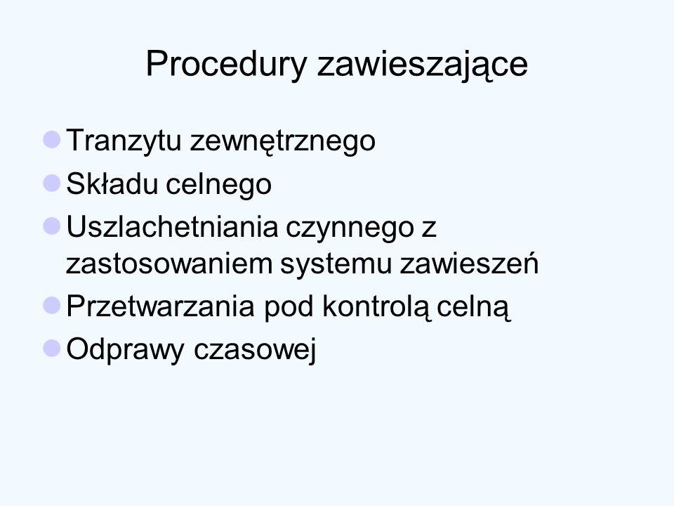 Procedury zawieszające Tranzytu zewnętrznego Składu celnego Uszlachetniania czynnego z zastosowaniem systemu zawieszeń Przetwarzania pod kontrolą celn