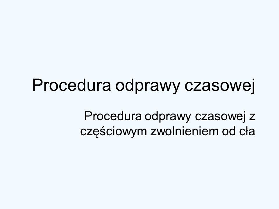 Procedura odprawy czasowej Procedura odprawy czasowej z częściowym zwolnieniem od cła