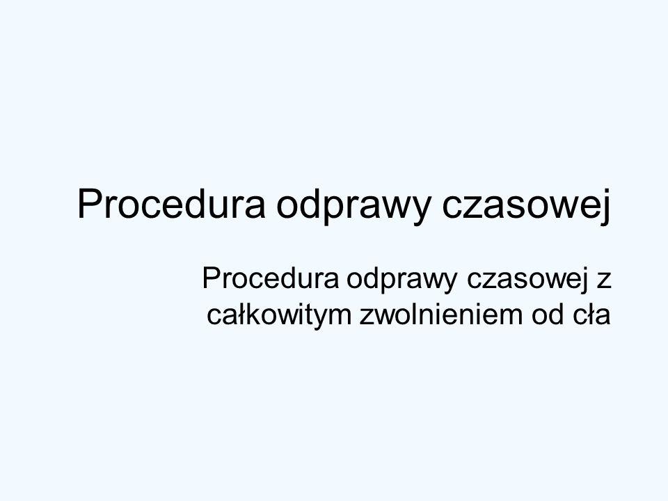 Procedura odprawy czasowej Procedura odprawy czasowej z całkowitym zwolnieniem od cła