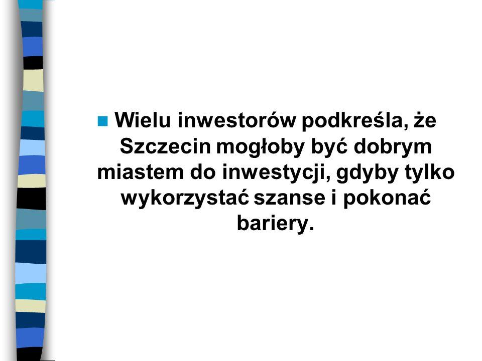 Wielu inwestorów podkreśla, że Szczecin mogłoby być dobrym miastem do inwestycji, gdyby tylko wykorzystać szanse i pokonać bariery.