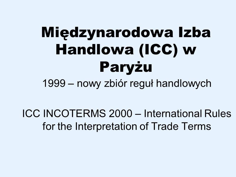 INCOTERMS - cechy Zbiór reguł najczęściej stosowanych w praktyce handlu zagranicznego Ustalają podział kosztów, obowiązków i ryzyka – transport, ubezpieczenie, cło Instrument ułatwiający zawieranie kontraktów handlowych Wygodne dla spedytorów – organizacja procesu handlowego Praktyczne stosowanie formuł może różnić się w poszczególnych krajach (zwyczaje, przepisy)