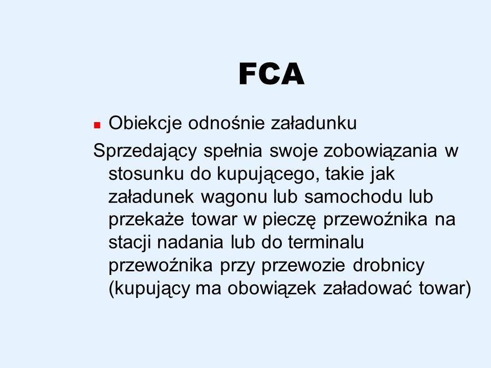 FCA Obiekcje odnośnie załadunku Sprzedający spełnia swoje zobowiązania w stosunku do kupującego, takie jak załadunek wagonu lub samochodu lub przekaże