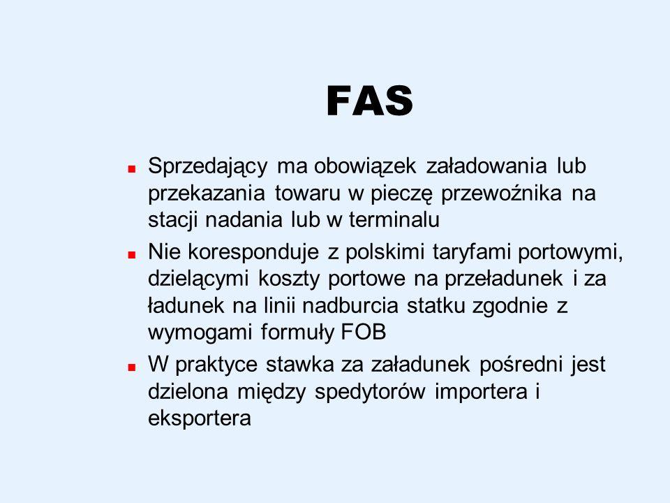 FAS Sprzedający ma obowiązek załadowania lub przekazania towaru w pieczę przewoźnika na stacji nadania lub w terminalu Nie koresponduje z polskimi tar
