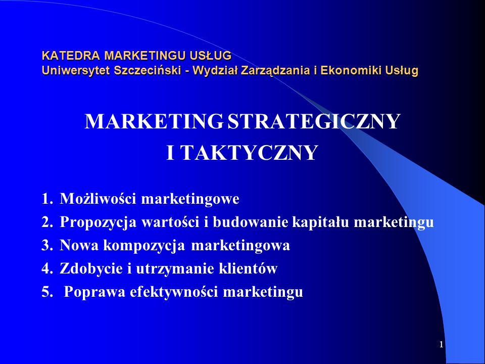 1 KATEDRA MARKETINGU USŁUG Uniwersytet Szczeciński - Wydział Zarządzania i Ekonomiki Usług MARKETING STRATEGICZNY I TAKTYCZNY 1. Możliwości marketingo