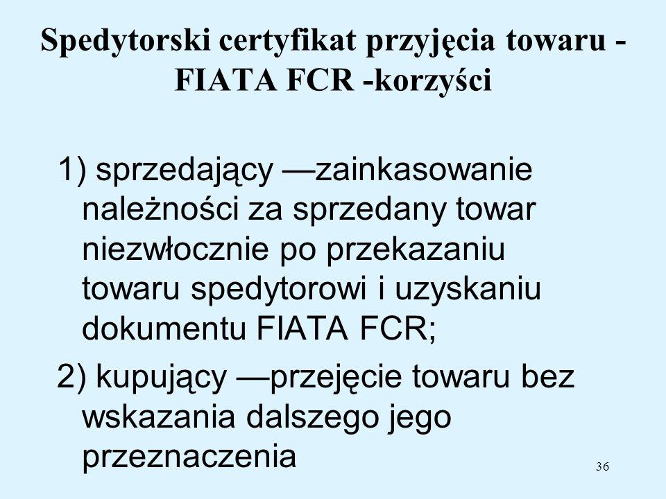 36 Spedytorski certyfikat przyjęcia towaru - FIATA FCR -korzyści 1) sprzedający zainkasowanie należności za sprzedany towar niezwłocznie po przekazani