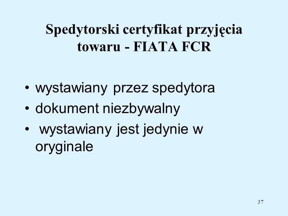 37 Spedytorski certyfikat przyjęcia towaru - FIATA FCR wystawiany przez spedytora dokument niezbywalny wystawiany jest jedynie w oryginale