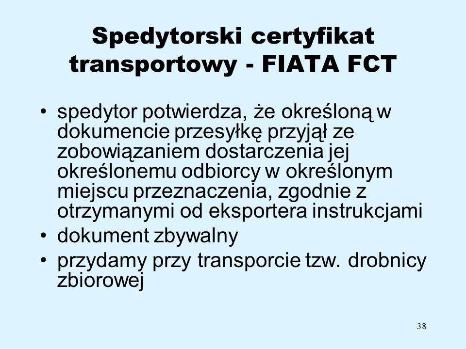 38 Spedytorski certyfikat transportowy - FIATA FCT spedytor potwierdza, że określoną w dokumencie przesyłkę przyjął ze zobowiązaniem dostarczenia jej