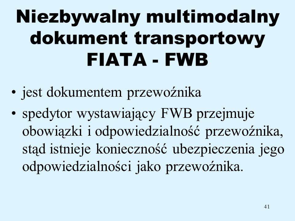 41 Niezbywalny multimodalny dokument transportowy FIATA - FWB jest dokumentem przewoźnika spedytor wystawiający FWB przejmuje obowiązki i odpowiedzial