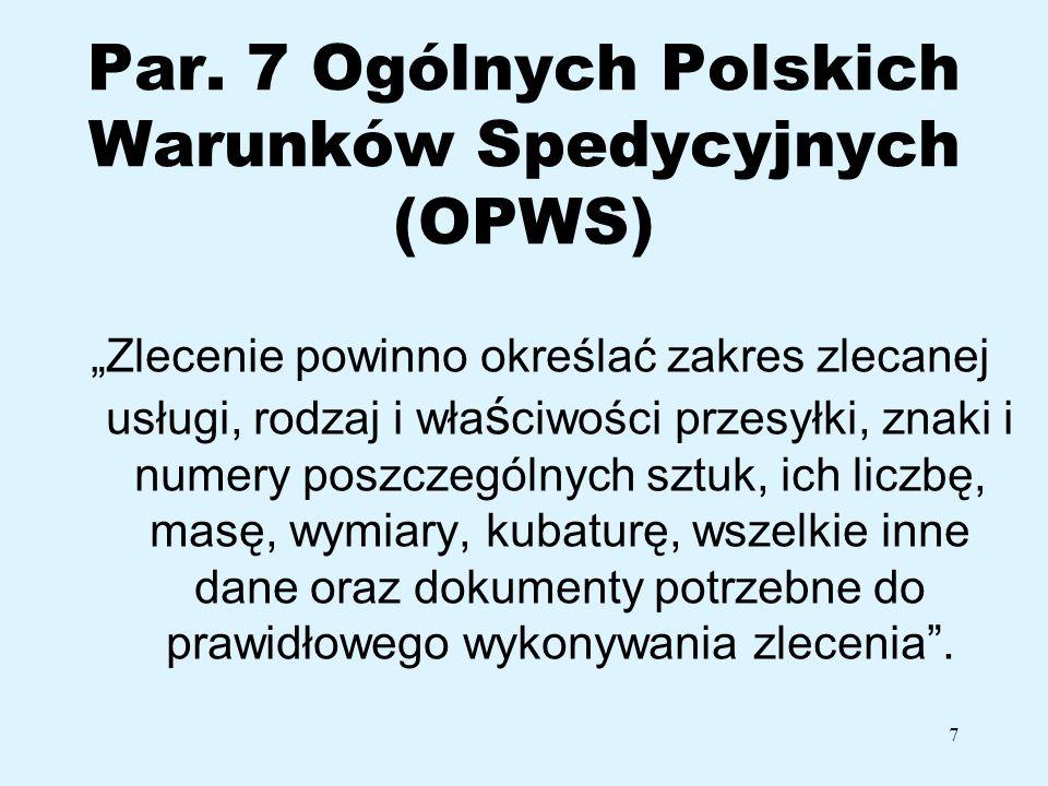 7 Par. 7 Ogólnych Polskich Warunków Spedycyjnych (OPWS) Zlecenie powinno określać zakres zlecanej usługi, rodzaj i wła ś ciwości przesyłki, znaki i nu