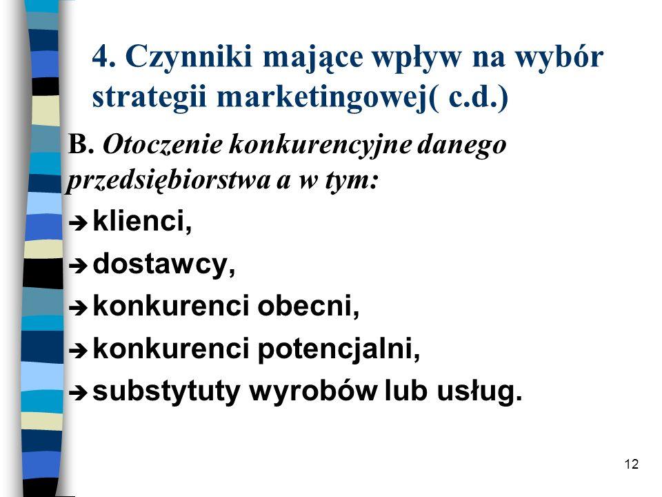 12 4. Czynniki mające wpływ na wybór strategii marketingowej( c.d.) è klienci, è dostawcy, è konkurenci obecni, è konkurenci potencjalni, è substytuty