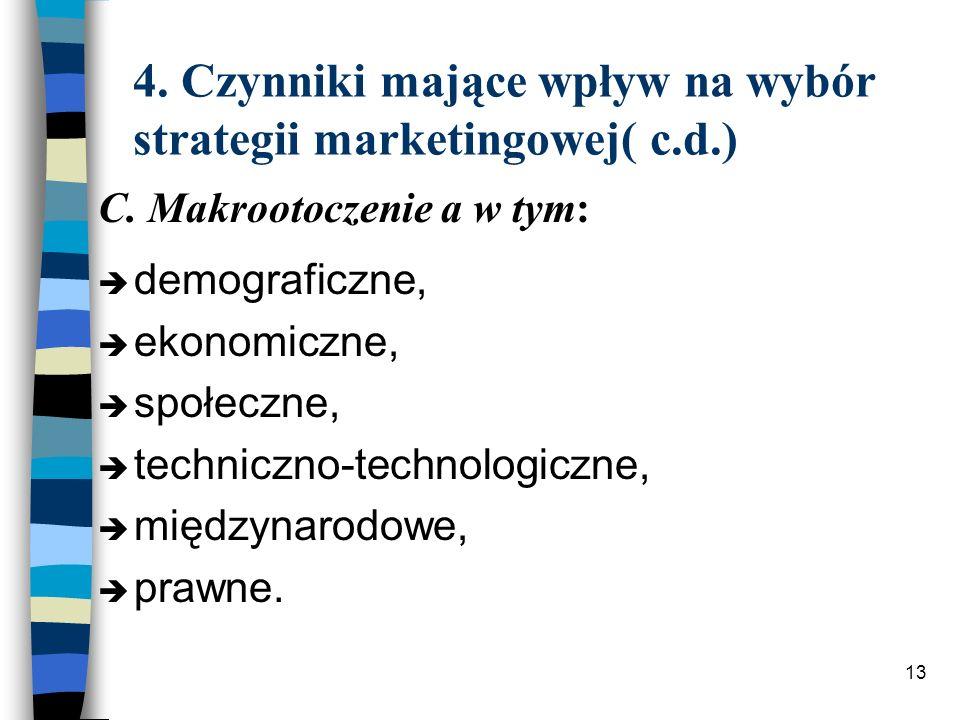 13 4. Czynniki mające wpływ na wybór strategii marketingowej( c.d.) è demograficzne, è ekonomiczne, è społeczne, è techniczno-technologiczne, è między