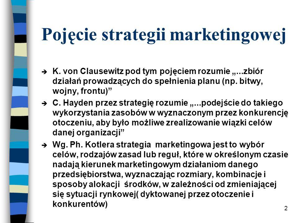 2 Pojęcie strategii marketingowej è K. von Clausewitz pod tym pojęciem rozumie...zbiór działań prowadzących do spełnienia planu (np. bitwy, wojny, fro