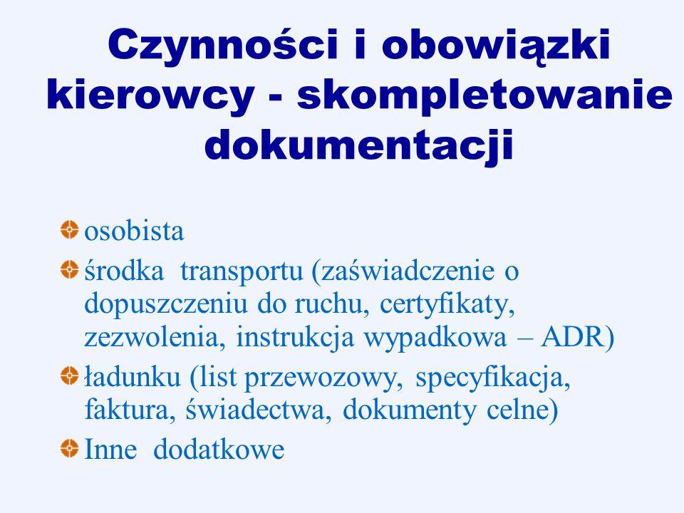 Czynności i obowiązki kierowcy - skompletowanie dokumentacji osobista środka transportu (zaświadczenie o dopuszczeniu do ruchu, certyfikaty, zezwoleni