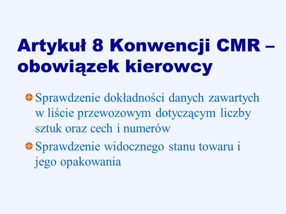 Artykuł 8 Konwencji CMR – obowiązek kierowcy Sprawdzenie dokładności danych zawartych w liście przewozowym dotyczącym liczby sztuk oraz cech i numerów
