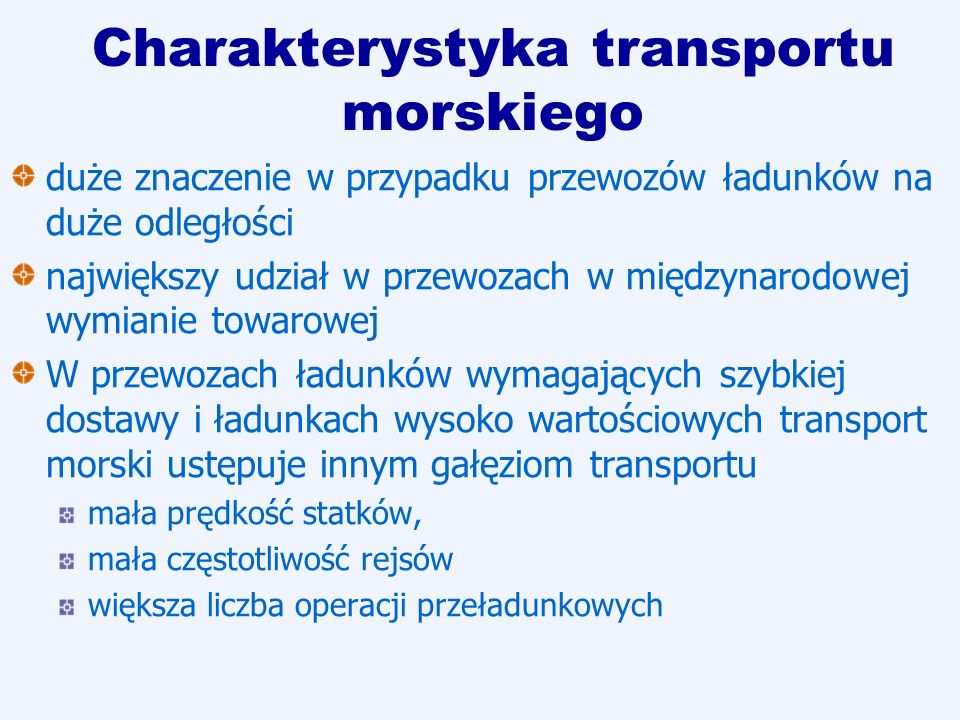 Charakterystyka transportu morskiego duże znaczenie w przypadku przewozów ładunków na duże odległości największy udział w przewozach w międzynarodowej
